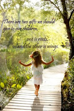 There are two gifts we should give to our children: one is roots, and the other is wings.