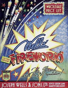 Here we have an old Well's Fireworks poster. Retro Advertising, Vintage Advertisements, Vintage Ads, Vintage Fireworks, Fireworks Art, Fire Works, Bonfire Night, The 5th Of November, Firecracker