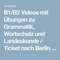 B1/B2 Videos mit Übungen zu Grammatik, Wortschatz und Landeskunde / Ticket nach Berlin   DW.COM