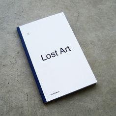 New Artists' Book: Lost Art / Chris Nosenzo, 2014. Lost Art is a catalog of post-modern artworks that have suffered a material destruction, displacement, or disappearance.