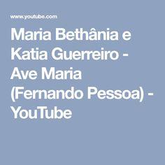 Maria Bethânia e Katia Guerreiro - Ave Maria (Fernando Pessoa) - YouTube