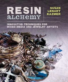 Resin Alchemy: Innovative Techniques for Mixed-Media and Jewelry Artists by Susan Lenart Kazmer. Offers step-by-step technique tutorials on using resin in art and jewelry-making.