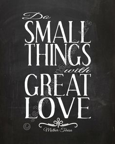 Mother Teresa Do Small Things with Great Love Quote by Jalipeno