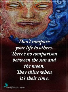 """""""Don't compare your life to others. There's no comparison between the sun and the moon they shine when it's there time.""""  #Shine #Inspire"""