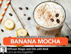 If you enjoy coffee in the morning youll want to give Banana Mocha a try!  Its easy to make: -1 Cup Organic Coffee -1/4 Cup Almond Milk -1 Scoop Slim & Sassy Chocolate TrimShake -1 Drop Peppermint -1 Half Banana -1 Handful of Crushed Ice   Pulse all the ingredients in your blender for about a minute then pour into your favorite to-go bottle or glass.   #smoothie #EssentialOils #dōTERRA # #diffusermagic