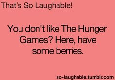 You don't like the 'Hunger Games'? Here, have some berries