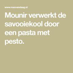 Mounir verwerkt de savooiekool door een pasta met pesto. Pasta, Tomatoes, Pasta Recipes, Pasta Dishes