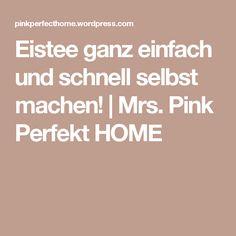 Eistee ganz einfach und schnell selbst machen!   Mrs. Pink Perfekt HOME