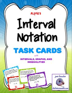 Great Activity! Interval Notation Task Cards  This activity is appropriate for all levels of Algebra. Interval notation is an important concept that students have traditionally had difficulty with. This set of task cards reinforces the relationship between interval notation, inequalities, and graphing on a number line.  Included: * Task Cards: There are 24 Task Cards.