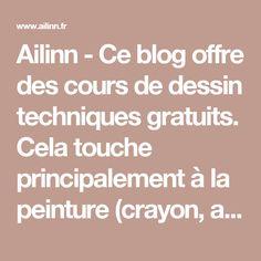Ailinn - Ce blog offre des cours de dessin techniques gratuits. Cela touche principalement à la peinture (crayon, acrylique, pastel, aquarelle).. Vous y trouverez également mes créations. C'est un espace dédié au rêve et au partage.