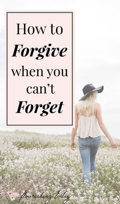 How to Forgive When You Can't Forget - Flourishing Today Christian Families, Christian Women, Christian Living, Christian Faith, Christian Encouragement, Knowing God, Spiritual Growth, Spiritual Life, 2015 Quotes