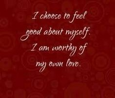 Weekly affirmation from Louise Hay. & choose to feel good about myself. I am worthy of my own love.& Click the pic for 5 more from the Queen of Affirmations to help you feel good about yourself and live a healthy nourishing life right now! Louise Hay Quotes, I Am Worthy, Empowerment Quotes, Truth Of Life, Be Kind To Yourself, Daily Affirmations, Words Of Encouragement, Positive Thoughts, Feel Good