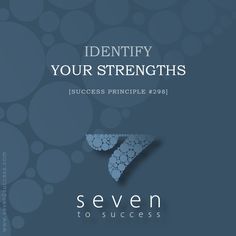 Success Principles #298 Identify your strengths • See more at http://seven2success.com/success-principles-october •