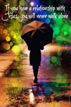 If you have a relationship with Jesus, you will never walk alone.love walking in the rain with my Jesus !