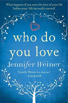 Who do You Love eBook: Jennifer Weiner: Amazon.co.uk: Kindle Store
