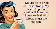 This is definitely a Monday post but I guess will work for Tuesday too. Coffee Lovers need his or her coffee every morning to deal with idiots on a daily level. LOL Haha! ~Me  #coffee #coffeelovers #tuesday