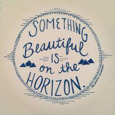 Something beautiful is on the horizon!