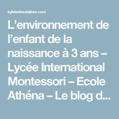 L'environnement de l'enfant de la naissance à 3 ans – Lycée International  Montessori – Ecole Athéna – Le blog de Sylvie d'Esclaibes.