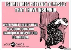 I sometimes pretend to myself that I have insomnia, when what I really have is a good book and inadequate respect for tomorrow. Writing Humor, Writing A Book, Reading Goals, Good Books, My Books, Book Lovers, Funny Quotes, Infinite, Funny Quites