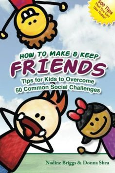 How to Make and Keep Friends: Tips for Kids to Overcome 50 Common Social Challenges | The Sensory Spectrum