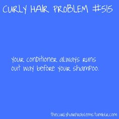 Curly Hair Problem #515: Your conditioner always runs out way before your shampoo. my-geeky-style