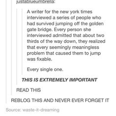 """i need to print this out so i can look at it every morning and realize my problems aren't so bad that i need to actually die to """"solve"""" them"""