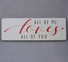 All Of Me Loves All Of You, Love & Wedding, Valentine's Day.