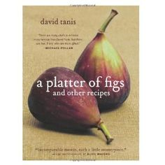 A Platter of Figs and Other Recipes: Amazon.de: Alice Waters, David Tanis, Christopher Hirsheimer: Englische Bücher