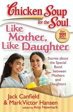 Chicken Soup for the Soul: Like Mother, Like Daughter by Jack Canfield at Sony Reader Store