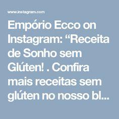 """Empório Ecco on Instagram: """"Receita de Sonho sem Glúten! .  Confira mais receitas sem glúten no nosso blog: https://www.emporioecco.com.br/blog/receitas-sem-gluten/ .…"""""""