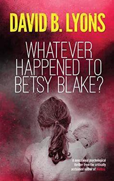 Read Book Whatever Happened to Betsy Blake?: A haunting psychological thriller Author David B. Lyons, #Bibliophile #Bookshelf #BookChat #KindleBargain #BookAddict #WomensFiction #LitFict #ChickLit #EBooks