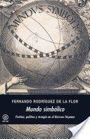 Mundo simbólico : poética, política y teúrgia en el Barroco hispano / Fernando Rodríguez de la Flor Publicación Tres Cantos (Madrid) : Akal, D.L. 2012
