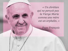 Citation Pape François: « Un chrétien  qui ne perçoit pas  la Vierge Marie  comme une mère  est un orphelin. »
