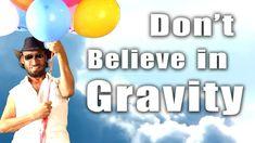 Don't Believe in Gravity - Flat Earth Man