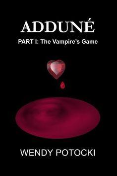 Adduné (The Vampire's Game) by Wendy Potocki, http://www.amazon.com/dp/B004LX096C/ref=cm_sw_r_pi_dp_d8R0pb1YVRP3Q