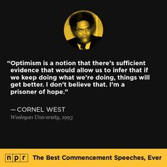 Cornel West, 1993. From NPR's The Best Commencement Speeches, Ever.