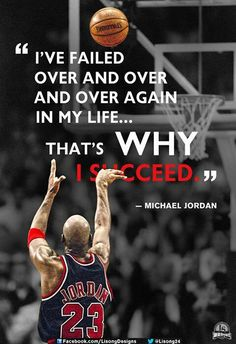 I love this one. MJ huge inspiration for me as an athlete. People don't realize that failure is actually the only way one succeeds, by definition. I love 'failure' - it's how I grow and become better.
