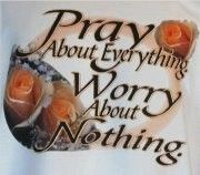 Pray about Everything. Worry about Nothing.