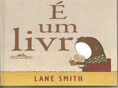 É um livro (Lane Smith) by Drika meneghetti via slideshare