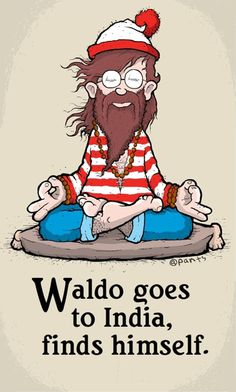 Guys I went to India to find Waldo! He was there finding himself.