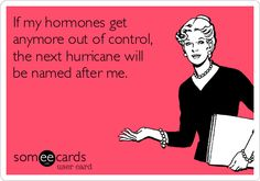 If my hormones get anymore out of control, the next hurricane will be named after me. Great Quotes, Me Quotes, Funny Quotes, Inspirational Quotes, Bitch Quotes, Crazy Quotes, Motivational Quotes, Someecards, Passive Aggressive Quotes