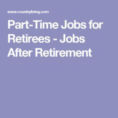 Part-Time Jobs for Retirees - Jobs After Retirement