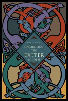 UNRIDDLING THE EXETER RIDDLES by Patrick J. Murphy: http://www.psupress.org/books/titles/978-0-271-04841-3.html **New in Paperback**