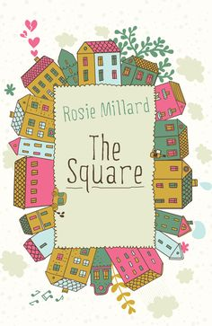 The Square by Rosie Millard Out 1st August 2015 http://www.legendtimesgroup.co.uk/legend-press/books/634-the-square
