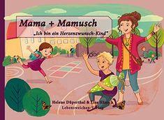Mama  Mamusch: Ich bin ein Herzenswunschkind - EUR 12.00 - 5 von 5 Sternen - Top-1000 Mama Bücher - Buch Tipps Kindergarten, Family Guy, Kids, Fictional Characters, Products, Books For Kids, Growing Up, Playground, Parents