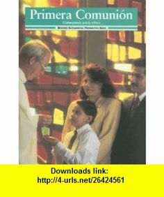 Primera Comunion Catequesis Para Ninos (Sacramental Preparation) (9780026559577) Gerard P. Weber, Irene H. Murphy, Helen P. Whitaker , ISBN-10: 0026559579  , ISBN-13: 978-0026559577 ,  , tutorials , pdf , ebook , torrent , downloads , rapidshare , filesonic , hotfile , megaupload , fileserve