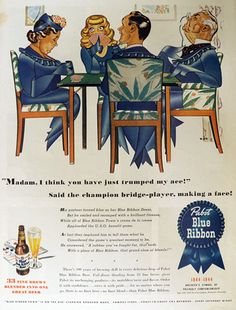 """Original vintage magazine ad for Pabst Blue Ribbon Beer. Tagline or sample ad copy: """"Madam, I think you have just trumped my ace!"""" Said the champion bridge-player, making a face! Publication Year: 1944 Approximate Ad Size (in inches): x Condition: Good Beer Advertisement, Old Advertisements, Bridge Card Game, Beer Images, American Beer, Pabst Blue Ribbon, Beer Festival, Brewing Co, Vintage Ads"""