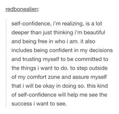 Self-confidence includes being confident in my decisions and trusting myself to be committed to the things I want to do. Words Quotes, Me Quotes, Motivational Quotes, Inspirational Quotes, Sayings, Qoutes, The Words, Cool Words, Pretty Words