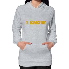 I-Know Hoodie (on woman) Shirt