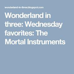 Wonderland in three: Wednesday favorites: The Mortal Instruments